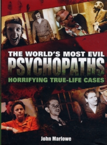 The World's Most Evil Psychopaths : Horrifying True-life Cases, Hardback