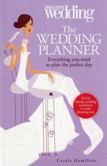 The Wedding Planner. You and Your Wedding : Everything You Need to Plan the Perfect Day, Paperback Book