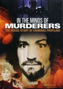 In the Minds of Murderers : The Extraordinary Science of Criminal Profiling, Hardback