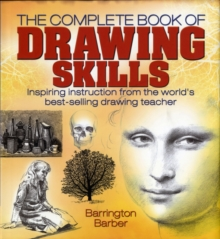 The Complete Book of Drawing Skills : Inspiring Instruction from the World's Best-selling Drawing Teacher, Hardback