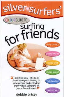 Silver Surfers' Colour Guide to Surfing for Friends : Keep in Touch with Old Friends - Make Interesting New Friends, Paperback