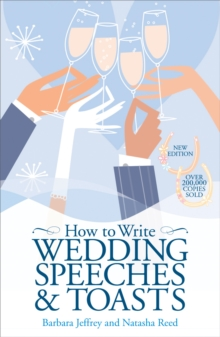 How to Write Wedding Speeches and Toasts : Everything You Need to Build a Successful Speech, Paperback