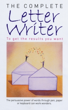 The Complete Letter Writer : To Get the Results You Want, Paperback Book