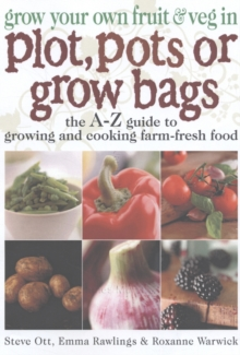 Grow Your Own Fruit and Veg in Plot, Pots or Growbags : The A-Z Guide to Growing and Cooking Farm-fresh Food, Paperback Book