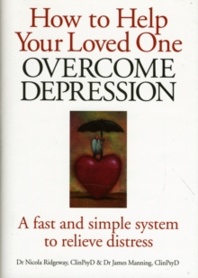 How to Help Your Loved One Overcome Depression : A Fast and Simple System to Relieve Distress, Hardback Book