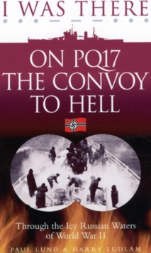 I Was There on PQ17 the Convoy to Hell : Through the Icy Russian Waters of World War II, Paperback
