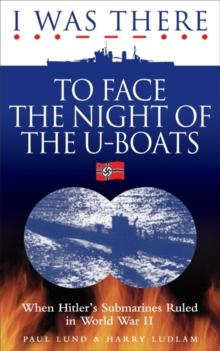I Was There to Face the Night of the U-Boats : When Hitler's Submarines Ruled in World War II, Paperback Book