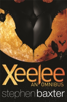 Xeelee: An Omnibus : Raft, Timelike Infinity, Flux, Ring, Paperback