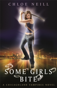 Some Girls Bite : A Chicagoland Vampires Novel, Paperback