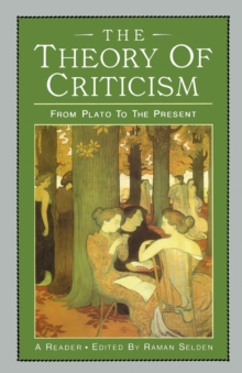 The Theory of Criticism : From Plato to the Present - A Reader, Paperback Book