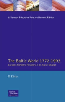 The Baltic World, 1772-1993 : Europe's Northern Periphery in an Age of Change, Paperback Book