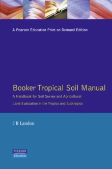 Booker Tropical Soil Manual : A Handbook for Soil Survey and Agricultural Land Evaluation in the Tropics and Subtropics, Paperback
