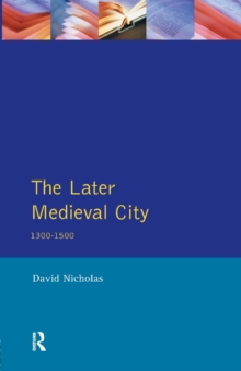 The Later Medieval City : 1300-1500, Paperback