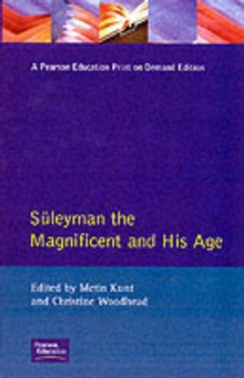 Suleyman the Magnificent and His Age : The Ottoman Empire in the Early Modern World, Paperback Book