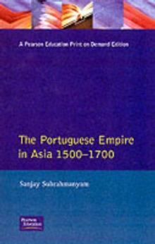 The Portuguese Empire in Asia, 1500-1700 : A Political and Economic History, Paperback