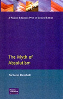 The Myth of Absolutism : Change and Continuity in Early Modern European Monarchy, Paperback