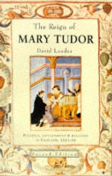 The Reign of Mary Tudor : Politics, Government and Religion in England, 1553-58, Paperback Book