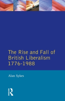The Rise and Fall of British Liberalism : 1776-1988, Paperback