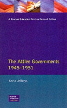 The Attlee Governments, 1945-1951, Paperback Book