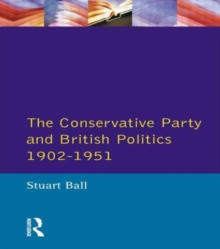 The Conservative Party and British Politics 1902 - 1951, Paperback