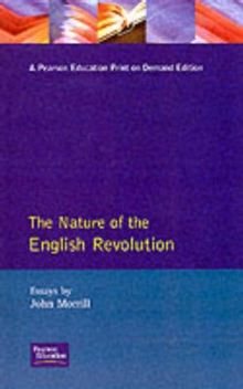 The Nature of the English Revolution : Essays by John Morrill, Paperback