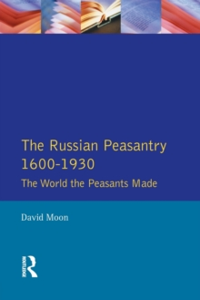 The Russian Peasantry, 1600-1930 : The World the Peasants Made, Paperback