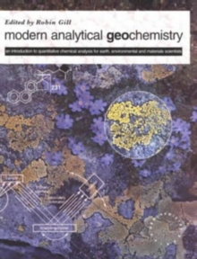 Modern Analytical Geo-chemistry : An Introduction to Quantitative Chemical Analysis Techniques for Earth, Environmental and Materials Scientists, Paperback