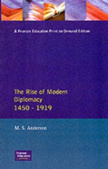 The Rise of Modern Diplomacy, 1450-1919, Paperback Book