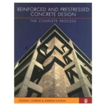 Reinforced and Prestressed Concrete Design : The Complete Process, Paperback Book