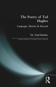 The Poetry of Ted Hughes : Language, Illusion and Beyond, Paperback