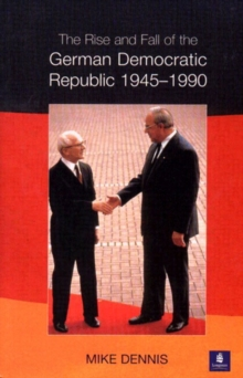 The Rise and Fall of the German Democratic Republic 1945-1990, Paperback
