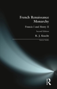 French Renaissance Monarchy : Francis I and Henry II, Paperback Book