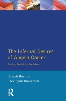 The Infernal Desires of Angela Carter : Fiction, Femininity, Feminism, Paperback