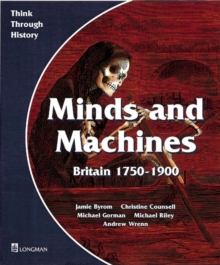 Minds and Machines Britain 1750 to 1900 Pupil's Book, Paperback