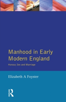 Manhood in Early Modern England : Honour, Sex and Marriage, Paperback
