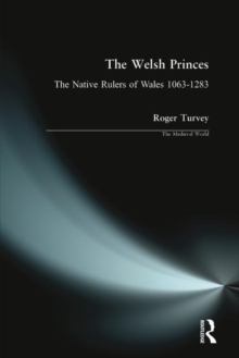 The Welsh Princes : The Native Rulers of Wales, 1063-1283, Paperback