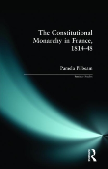 The Constitutional Monarchy in France, 1814-48 : Revolution and Stability, Paperback