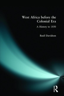 West Africa Before the Colonial Era : A History to 1850, Paperback