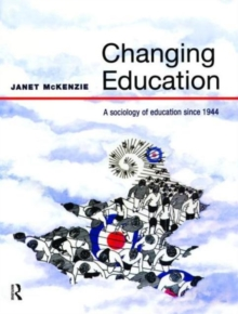 Changing Education : A Sociology of Education Since 1944, Paperback
