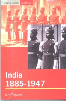 India 1885-1947 : The Unmaking of an Empire, Paperback Book