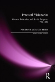 Practical Visionaries : Women, Education and Social Process, 1790-1930, Paperback