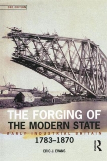 The Forging of the Modern State : Early Industrial Britain, 1783-1870, Paperback