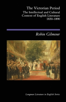The Victorian Period : The Intellectual and Cultural Context of English Literature, 1830 - 1890, Paperback