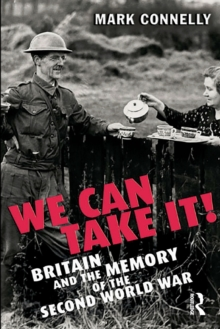 We Can Take it! : Britain and the Memory of the Second World War, Paperback