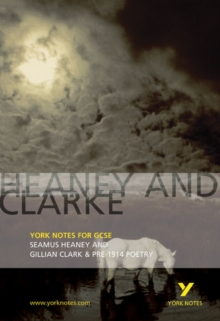 Heaney and Clarke: York Notes for GCSE : Seamus Heaney and Gillian Clarke & Pre-1914 Poetry, Paperback