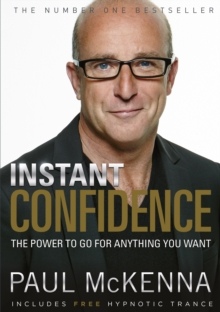 Instant Confidence! : The Power to Go for Anything You Want, Paperback Book