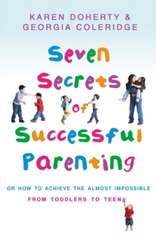 Seven Secrets of Successful Parenting : Or How to Achieve the Almost Impossible, Paperback
