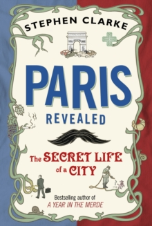 Paris Revealed : The Secret Life of a City, Hardback