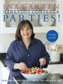 Barefoot Contessa Parties! : Ideas and Recipes For Easy Parties That Are Really Fun, Hardback