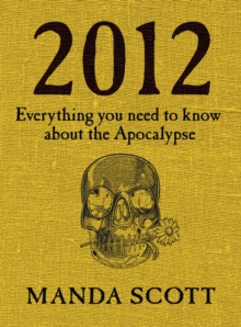 2012 : Everything You Need to Know About the Apocalypse, Hardback